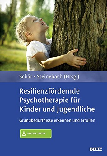 Resilienzfördernde Psychotherapie für Kinder und Jugendliche: Grundbedürfnisse erkennen und erfüllen. Mit E-Book inside
