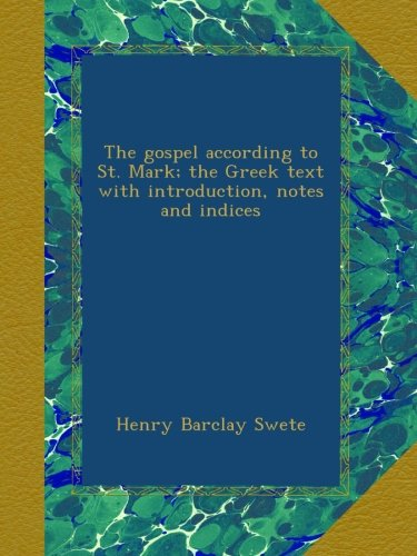The gospel according to St. Mark; the Greek text with introduction, notes and indices pdf epub