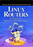 Linux Routers: A Primer for Network Administrators (Prentice Hall Series in Computer Networking and Distributed)