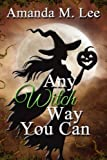 Any Witch Way You Can (A Wicked Witches of the Midwest Mystery)