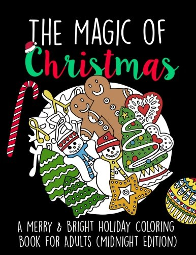 Read Online The Magic of Christmas: A Merry & Bright Holiday Coloring Book for Adults (Midnight Edition): Relaxation, Meditation, Stress Relief for Grown Ups (Black Background Adult Coloring Books) pdf epub