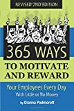 365 Ways to Motivate and Reward Your Employees Every Day With Little Or No Money: With Little or No Money