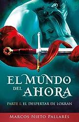 El Mundo del Ahora:: El despertar de Loxran. (Volume 1) (Spanish Edition)