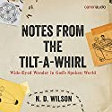 Notes from the Tilt-a-Whirl: Wide-Eyed Wonder in God's Spoken World Audiobook by N. D. Wilson Narrated by N. D. Wilson