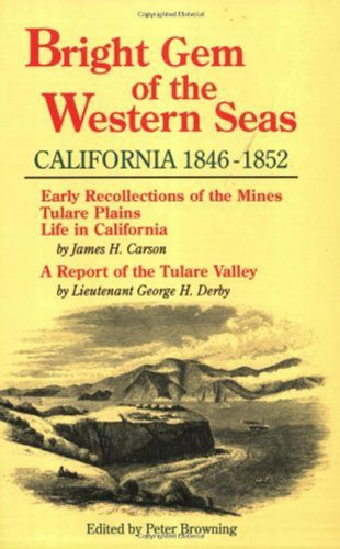 Bright Gem of the Western Seas: California, 1846-1852 : Early Recollections of the Mines, Tulare Plains, Life in California : A Report of the (Bright Gem)
