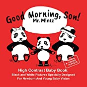 Good Morning, Son!: High Contrast Baby Book: Black and White Pictures Specially Designed For Newborn And Young Baby Vision (Black and White Baby Books Book 1)