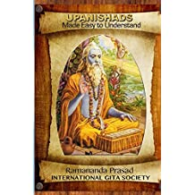 UPANISHADS Made Easy to Understand: Principal Upanishads, Presented in an easy to read and Understand Modern English with gloss on all 511 verses of the nine major Upanishads.