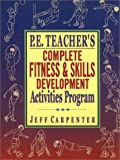 img - for P.E. Teacher's Complete Fitness and Skills Development Activities Program book / textbook / text book