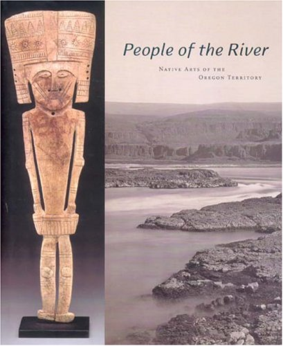 People Of The River: Native Arts Of The Oregon Territory PDF