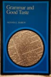 Grammar and Good Taste : Reforming the American Language, Baron, Dennis E., 0300027990