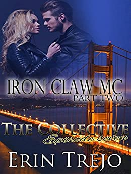 Iron Claw MC Part 2- The Collective-Season one Episode seven by [Trejo, Erin]