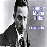 Rainer Maria Rilke: A Biography | Allison Broadway