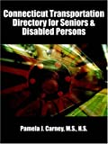 Connecticut Transportation Directory for Seniors and Disabled Persons, Pamela J. Carney, 1410795020