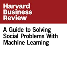 A Guide to Solving Social Problems With Machine Learning Other by Jon Kleinberg, Jens Ludwig, Sendhil Mullainathan Narrated by Fleet Cooper