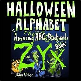 Halloween Alphabet: An Amazing ABC's Backwards Book! by Riley Weber (2014-09-19)
