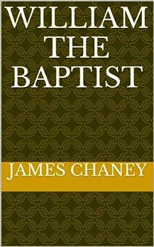 William The Baptist (English Edition) de [Chaney, James]
