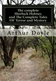 The Complete Sherlock Holmes and the Complete Tales of Terror and Mystery (All Sherlock Holmes Stories and All 12 Tales of Mystery in a Single Volume!) ... Doyle - The Complete Works Collection