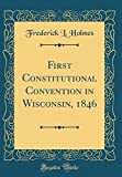 img - for First Constitutional Convention in Wisconsin, 1846 (Classic Reprint) book / textbook / text book