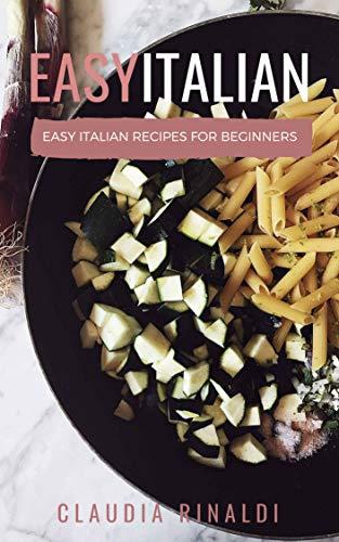 Easy Italian: Easy Italian recipes for beginners by Claudia Rinaldi