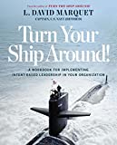 img - for Turn Your Ship Around!: A Workbook for Implementing Intent-Based Leadership in Your Organization book / textbook / text book