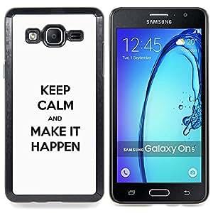 Make It Happen Keep Calm White Clean Text Inspiring Caja protectora de pl??stico duro Dise?¡Àado King Case For Samsung Galaxy On5 SM-G550FY G550