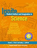 Ignite Student Intellect and Imagination in Science, Sandra Schurr and Kathy LaMorte, 1560902051