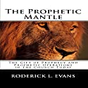 The Prophetic Mantle: The Gift of Prophecy and Prophetic Operations in the Church Today Audiobook by Roderick L. Evans Narrated by Roderick L. Evans