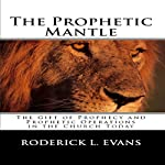 The Prophetic Mantle: The Gift of Prophecy and Prophetic Operations in the Church Today | Roderick L. Evans