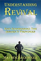Understanding Revival and Addressing the Issues It Provokes So That We Can Intelligently Cooperate with the Holy Spirit During Times of Revivals and a