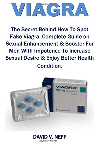 Viagra: The Secret Behind How To Spot Fake Viagra. Complete Guide on Sexual Enhancement & Booster For Men With Impotence To Increase Sexual Desire & Enjoy Better Health Condition.