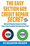 img - for The Easy Section 609 Credit Repair Secret: Remove All Negative Accounts In 30 Days Using A Federal Law Loophole That Works Every Time book / textbook / text book
