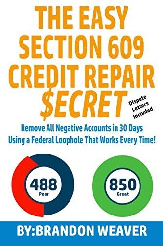 The Easy Section 609 Credit Repair Secret: Remove All Negative Accounts In 30 Days Using A Federal Law Loophole That Works Every Time cover
