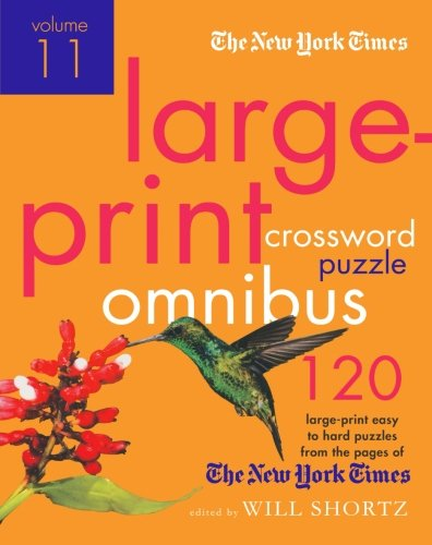 The New York Times Large-Print Crossword Puzzle Omnibus Volume 11: 120 Large-Print Easy to Hard Puzzles from the Pages of The New York  Times (The Hardest Crossword Puzzle In The World)