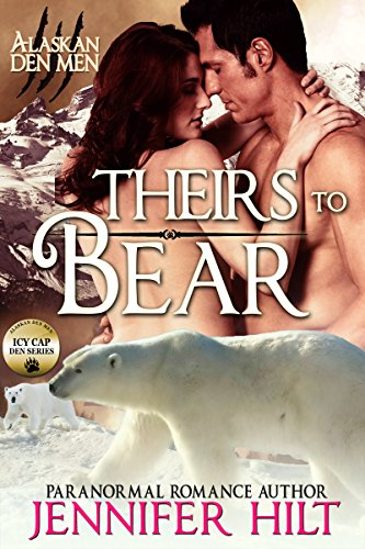 Theirs to Bear: Icy Cap Den #3 (Alaskan Den Men Book 7) by [Hilt, Jennifer]