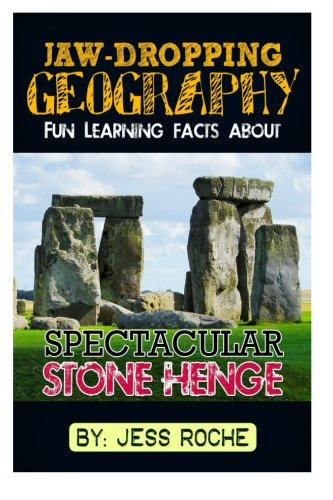 Jaw-Dropping Geography: Fun Learning Facts About Spectacular Stonehenge: Illustrated Fun Learning For Kids (Volume 1)