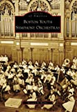 img - for Boston Youth Symphony Orchestras (Images of America: Massachusetts) book / textbook / text book