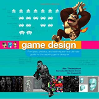Game Design: Principles, Practice, and Techniques- The Ultimate Guide for the Aspiring