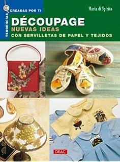 Decoupage Nuevas Ideas Con Servilletas de Papel y Tejidos (Spanish Edition)