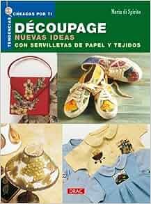 Decoupage Nuevas Ideas Con Servilletas de Papel y Tejidos (Spanish