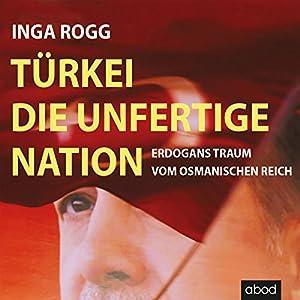 Türkei, die unfertige Nation Hörbuch
