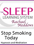 Meditation-Stop Smoking Today, Hypnosis (The Sleep Learning System with Rachael Meddows)