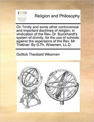 Ebooks kindle télécharger le formatOn Trinity and some other controversial and important doctrines of religion; in vindication of the Rev. Dr. Burckhardt's system of divinity, for the ... Rev. Mr. Triebner. By G.Th. Wloemen, LL.D.