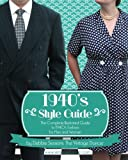 1940's Style Guide: The Complete Illustrated Guide to 1940's Fashion for Men and Women