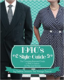 1940's Style Guide: The Complete Illustrated Guide to 1940's