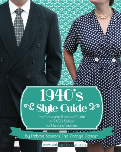 1940's Style Guide: The Complete Illustrated Guide to 1940's Fashion for Men and - Guide Style Men's