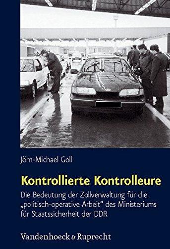 Kontrollierte Kontrolleure: Die Bedeutung der Zollverwaltung fur die politisch-operative Arbeit des Ministeriums fur Sta