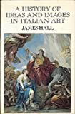 The History of Ideas and Images in Italian Art, R. J. Hall, 0064333175