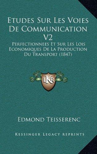 Read Online Etudes Sur Les Voies De Communication V2: Perfectionnees Et Sur Les Lois Economiques De La Production Du Transport (1847) (French Edition) PDF