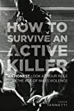 img - for How to Survive an Active Killer: An Honest Look at Your Role in the Age of Mass Violence book / textbook / text book