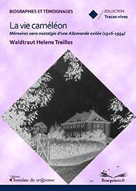 La vie caméléon : mémoires sans nostalgie d'une Allemande exilée (1926-1954) par Waldtraut Helene Treilles